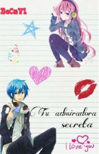 Tu Admiradora Secreta (LukaxKaito) ~Fanfic Vocaloid~ by BeCAVi