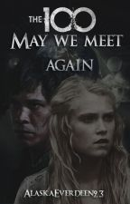 May we meet again - The 100 by AlaskaEverdeen23