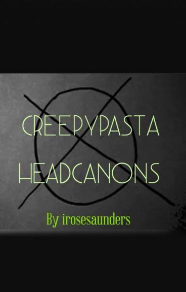 Creepypasta Headcanons