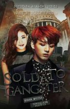Sold to A Gangster(Suzuhara Academy Series #3) by hidden_mystica
