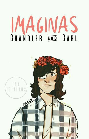 Imaginas De Chandler & Carl {PAUSADA TEMPORALMENTE}