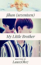 ×My Little Brother× [JiHan~Seventeen] 'ADAPTADA' by LauszOh17