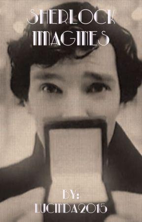 Sherlock Imagines - Imagine Sherlock created a new type of
