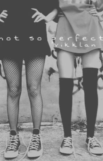 not so perfect | vikklan