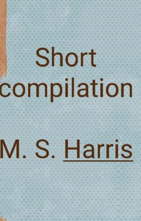 Stories Compilation  by M-S-Harris