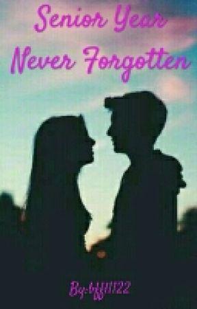 Senior Year Never Forgotten by bffl1122