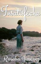 Insatisfecha (Consecuencias de una Infidelidad) by PorRosaliaJimenez