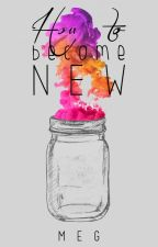 How to become new. |l.s.| by horanyway