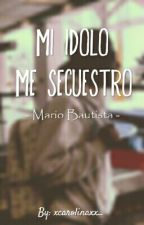 Mi Ídolo Me Secuestro. {EDITANDO} by novelasbautista_