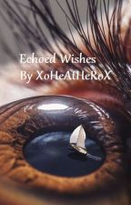 Echoed Wishes by XoHeAtHeRoX