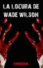 La locura de Wade Wilson by Kinakma