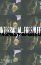 Interracial Freshlee{OGOC} Imagines/Preferences by -melaninxbangtan-