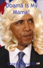 Obama is my Mama! by CheesePlease111