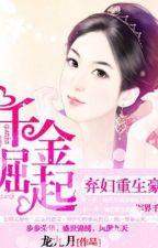 Bị chồng ruồng bỏ sống lại nhà giàu có Thiên kim quật khởi by saochoi19