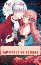 VAMPIRE Is My Husband by PujjieAjha