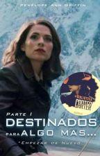 DESTINADOS PARA ALGO MAS... [Parte 1]  by PenelopeGriffin