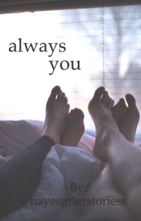 Always You   Hayes Grier Fanfic   by hayesgrierstoriess