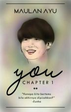 YOU | CHAPTER 1 by Maulan15