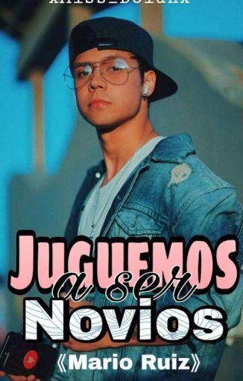 #1 Juguemos A Ser Novios- Mario Ruiz (Wattys2017)