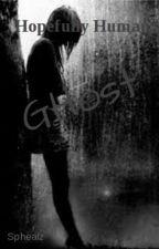 Hopefully Human: Ghost by Sphealz