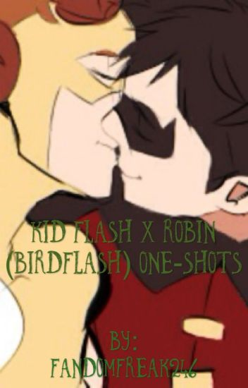 Kid Flash X Robin (Birdflash) One-Shots