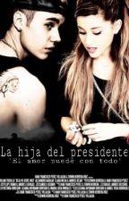La Hija Del Presidente (Justin Bieber)  by Unstoppablegirl2
