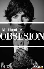 Mi Hombre - Obsesión [ Oliver Sykes ] Libro 2 by Thefuckingsellers