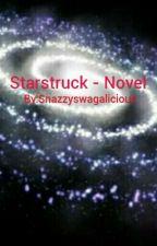 Starstruck - Novel by Snazzyswagalicious