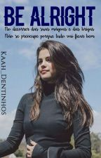 Be Alright  | Jelena | *Shortfic* (CONCLUÍDA) by Kaah_Dentinhos
