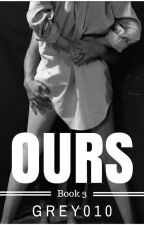 OURS by grey010