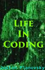 Life in Coding (Book Two) by JustinPlanovsky