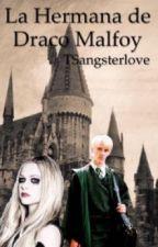 La hermana de Draco Malfoy (CERRADA) by TSangsterlove