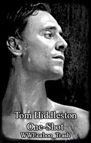 Tom Hiddleston One-Shot - WWEeaboo_Trash - Wattpad
