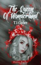 The Queen of Wonderland by TJ-Cipher