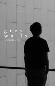 Grey Walls | ✓ by shevvie