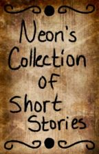 Neon's Collection of Short Stories by neon_nyan_cat1