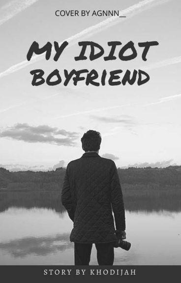"""My Idiot Boyfriend"""