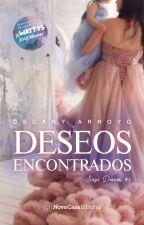 Deseos encontrados © (DESEOS #1) by OscaryArroyo