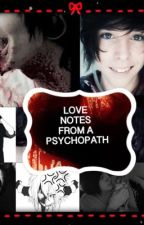 Love notes from a psychopath! by mystery_deathbox