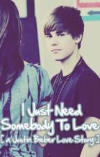 I Just Need Somebody To Love ♥ [ a Justin Bieber Love Story ] by Chelseax333
