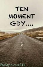 TEN MOMENT GDY.... by Stylesowa241