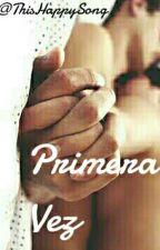 Primera Vez.  by ThisHappySong