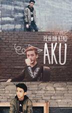 Pilih Aku Atau Dia [Completed] by Azkari_