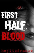 First Half Blood || On-going by HeyItsFrance