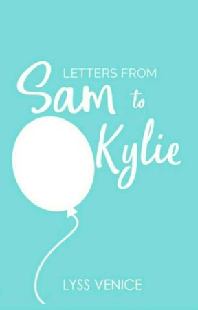 Letters From Sam to Kylie by AlyssaVienesseTan