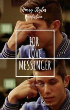 For Love Messenger || H.S by auntstyles