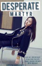 Desperate Martyr by Crystal14scarlet