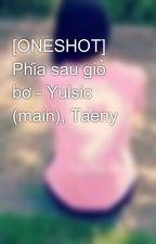 [ONESHOT]  Phía sau giỏ bơ - Yulsic (main), Taeny by yuieyoong