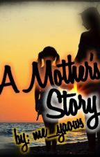 A Mother Story (One-Shot) by me_yaows