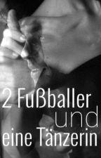 2 Fußballer und eine Tänzerin! (FORTSETZUNG MARCO REUS FF) by Borussin1505